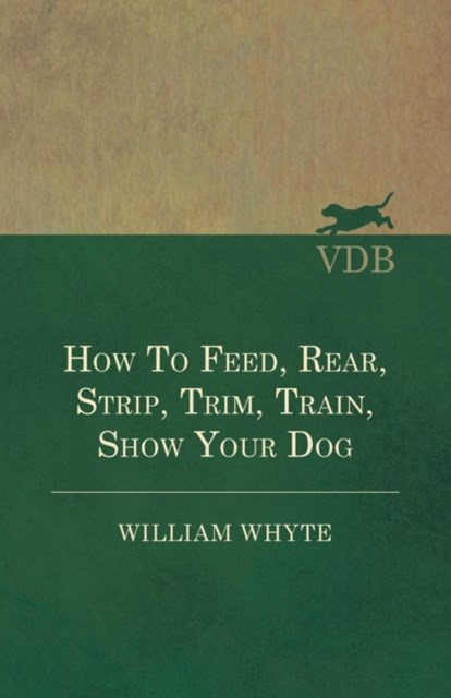 (ebook) How To Feed, Rear, Strip, Trim, Train, Show Your Dog