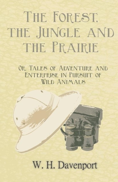 (ebook) Forest, the Jungle, and the Prairie - Or, Tales of Adventure and Enterprise in Pursuit of Wild Animals