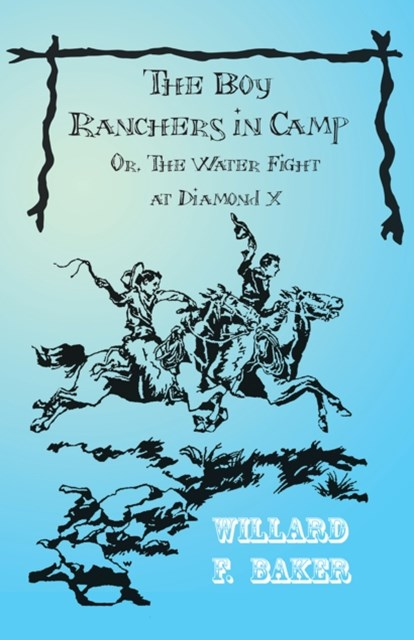 Boy Ranchers in Camp; Or, The Water Fight at Diamond X