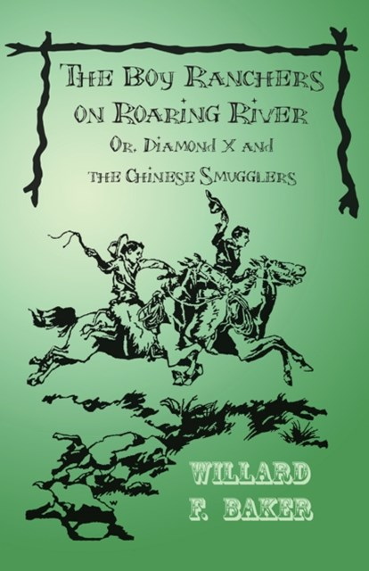 Boy Ranchers on Roaring River; Or, Diamond X and the Chinese Smugglers
