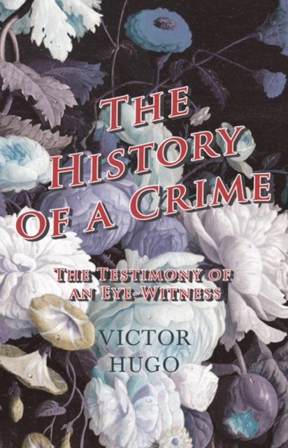 History of a Crime : The Testimony of an Eye-Witness