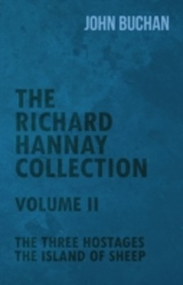 Richard Hannay Collection - Volume II - The Three Hostages, The Island of Sheep