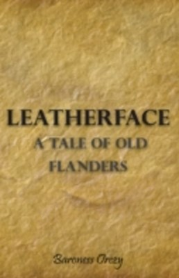 Leatherface - A Tale of Old Flanders