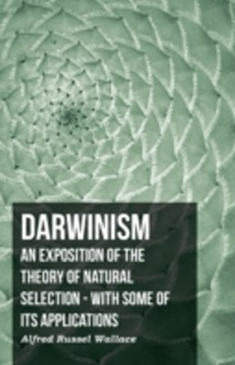 (ebook) Darwinism  - An Exposition Of The Theory Of Natural Selection - With Some Of Its Applications