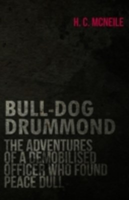 (ebook) Bull-Dog Drummond - The Adventures of a Demobilised Officer Who Found Peace Dull