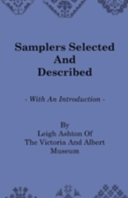 (ebook) Samplers Selected And Described - With An Introduction By Leigh Ashton Of The Victoria And Albert Museum