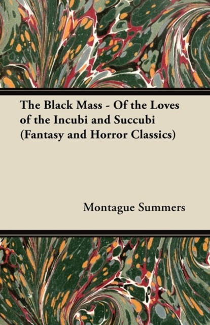 (ebook) Black Mass - Of the Loves of the Incubi and Succubi (Fantasy and Horror Classics)