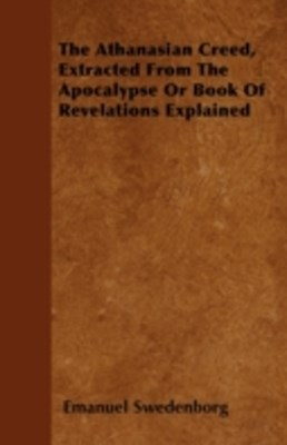 (ebook) Athanasian Creed, Extracted From The Apocalypse Or Book Of Revelations Explained