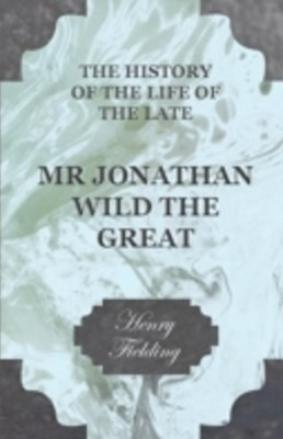(ebook) History of the Life of the Late Mr Jonathan Wild the Great