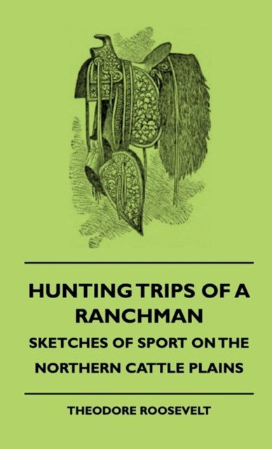 (ebook) Hunting Trips of a Ranchman - Sketches of Sport on the Northern Cattle Plains