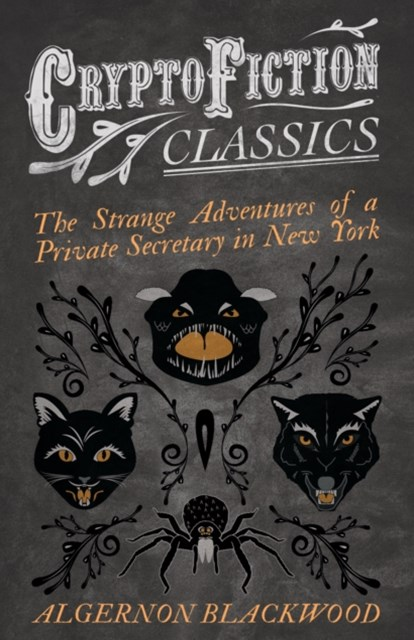 Strange Adventures of a Private Secretary in New York (Cryptofiction Classics - Weird Tales of Strange Creatures)