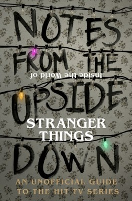 (ebook) Notes From the Upside Down – Inside the World of Stranger Things