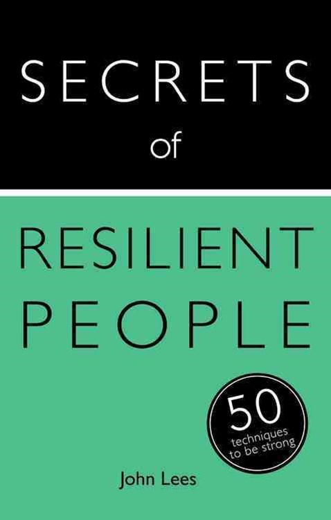 Secrets of Resilient People: 50 Techniques to Be Strong