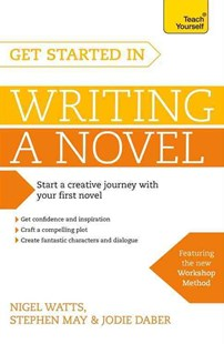 Get Started in Writing a Novel by Nigel Watts, Stephen May, Jodie Daber (9781473611696) - PaperBack - Non-Fiction