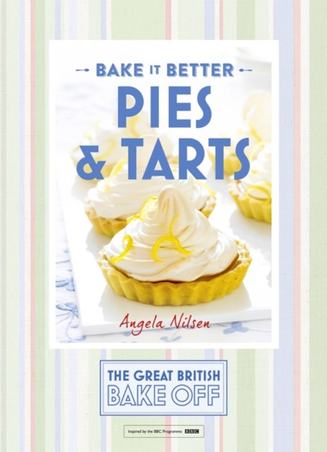 Great British Bake Off GÇô Bake it Better (No.3): Pies & Tarts