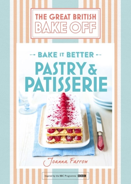 Great British Bake Off GÇô Bake it Better (No.8): Pastry & Patisserie