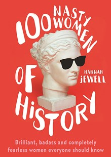 100 Nasty Women of History by Hannah Jewell (9781473671263) - PaperBack - History