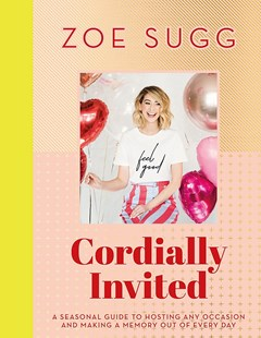 Cordially Invited by Zoe Sugg (9781473687776) - HardCover - Biographies Entertainment