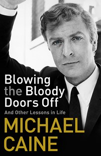 Blowing the Bloody Doors Off by Michael Caine (9781473689305) - HardCover - Biographies General Biographies