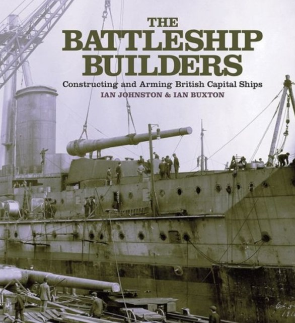 Battleship Builders Constructing and Arming British Capital Ships