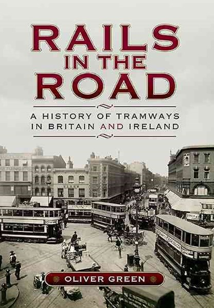 Rails in the Road: a History of Tramways in Britain and Ireland