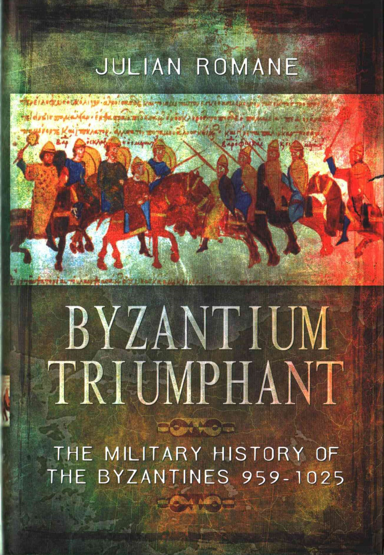 Byzantium Triumphant: The Military History of the Byzantines