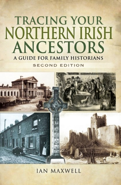 Tracing Your Northern Irish Ancestors - Second Edition