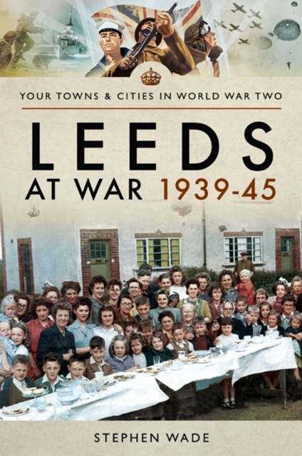 Leeds at War 1939-45