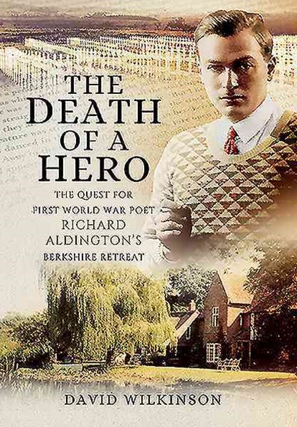Death of a Hero: The Quest for First World War Poet Richard Aldington's Berkshire Retreat