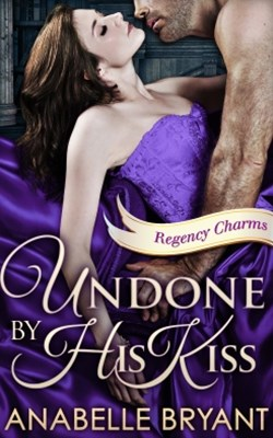 (ebook) Undone By His Kiss (Regency Charms, Book 2)