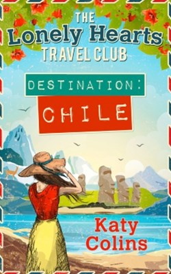 (ebook) Destination Chile (The Lonely Hearts Travel Club, Book 3)