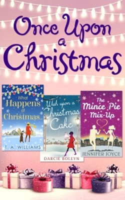 (ebook) Once Upon A Christmas: Wish Upon a Christmas Cake / What Happens at Christmas... / The Mince Pie Mix-Up