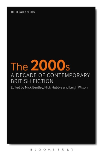 2000s, The: A Decade of Contemporary British Fiction