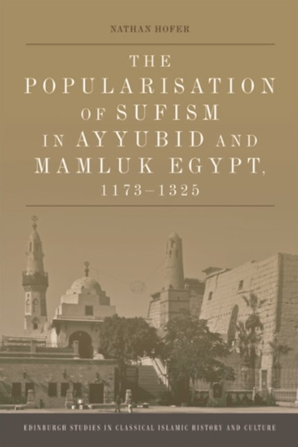 Popularisation of Sufism in Ayyubid and Mamluk Egypt, 1173-1325
