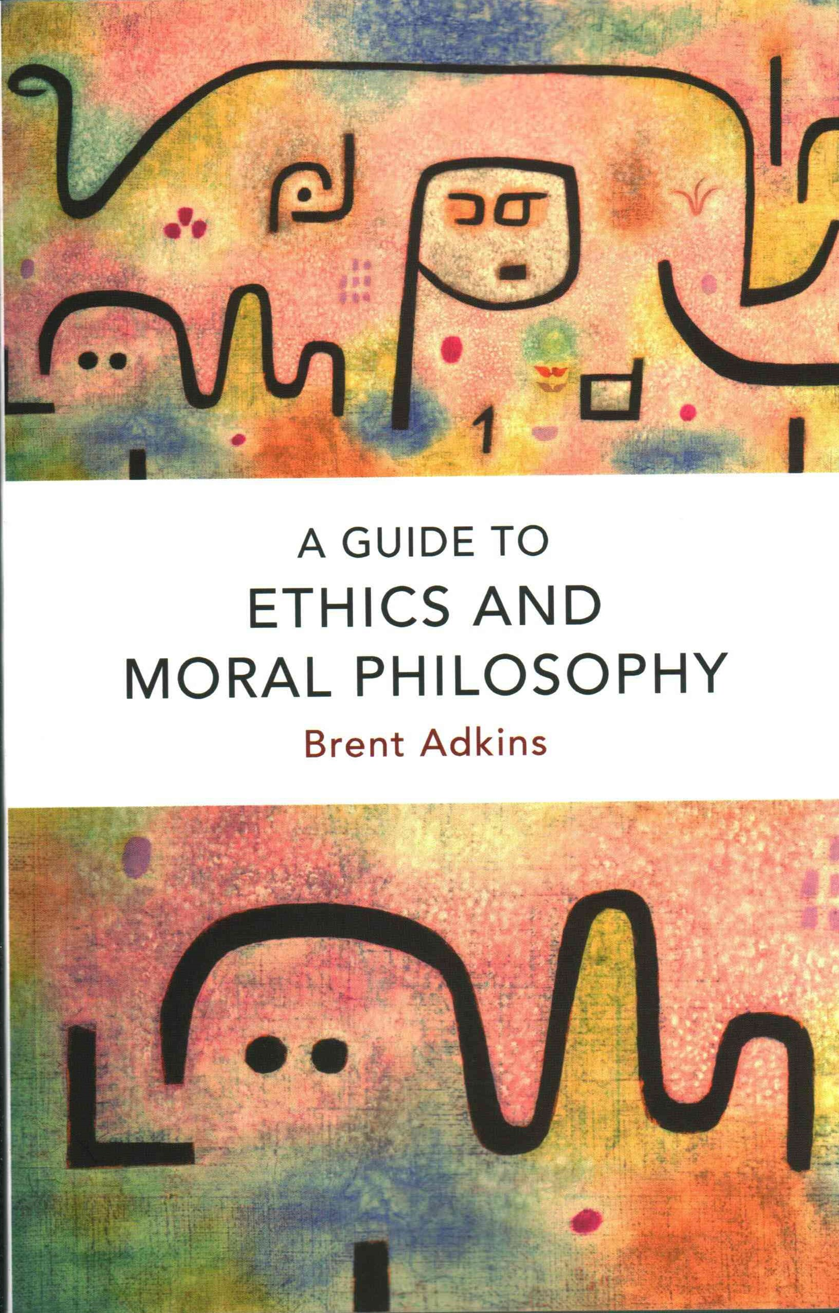 A Guide to Ethics and Moral Philosophy