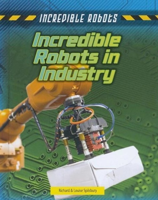 Incredible Robots: Incredible Robots in Industry