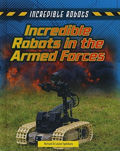 Incredible Robots: Incredible Robots in the Armed Forces