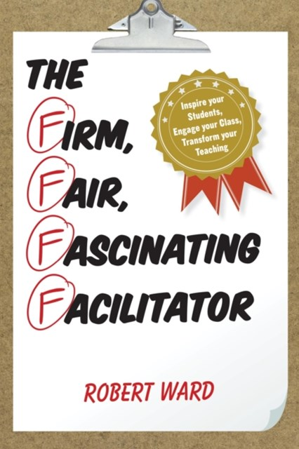 Firm, Fair, Fascinating Facilitator