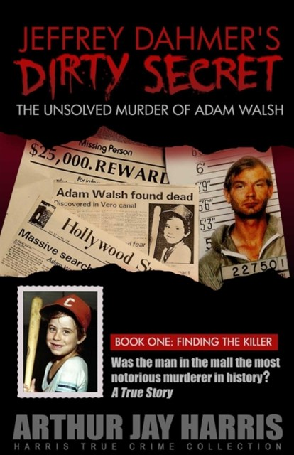 Unsolved &quote;Murder&quote; of Adam Walsh - Book One