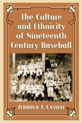 (ebook) The Culture and Ethnicity of Nineteenth Century Baseball
