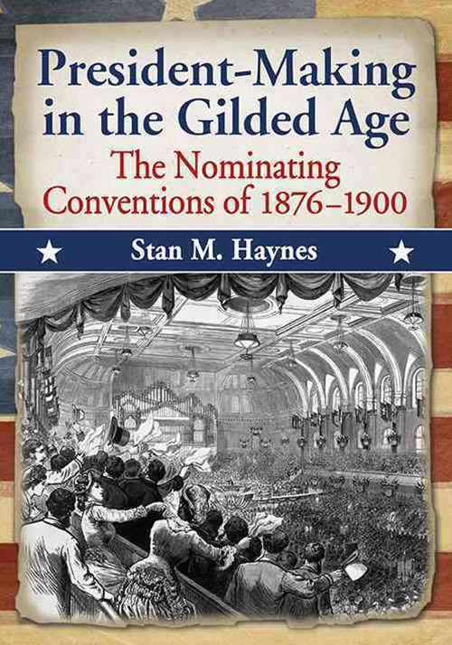 President-Making in the Gilded Age