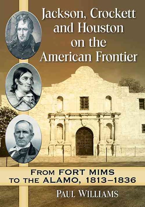 Jackson, Crockett and Houston on the American Frontier