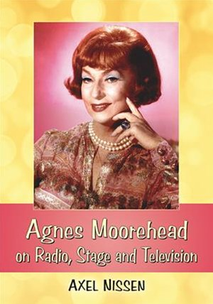 Agnes Moorehead on Radio, Stage and Television