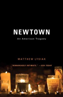 Newtown: An American Tragedy by Matthew Lysiak (9781476753751) - PaperBack - History North America
