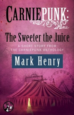(ebook) Carniepunk: The Sweeter the Juice