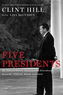 Five Presidents: My Extraordinary Journey with Eisenhower, Kennedy, Johnson, Nixon, and Ford by Clint Hill, Lisa Mccubbin (9781476794143) - PaperBack - Biographies General Biographies