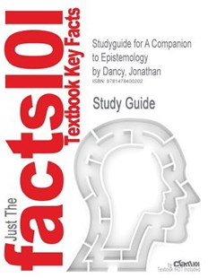 Studyguide for a Companion to Epistemology by Dancy, Jonathan, ISBN 9781405139007 by Cram101 Textbook Reviews, Jonathan Dancy (9781478400202) - PaperBack - Education