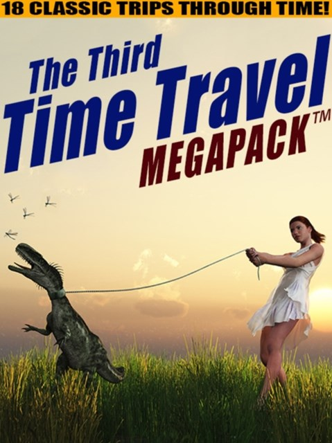 (ebook) Third Time Travel MEGAPACK (R): 18 Classic Trips Through Time