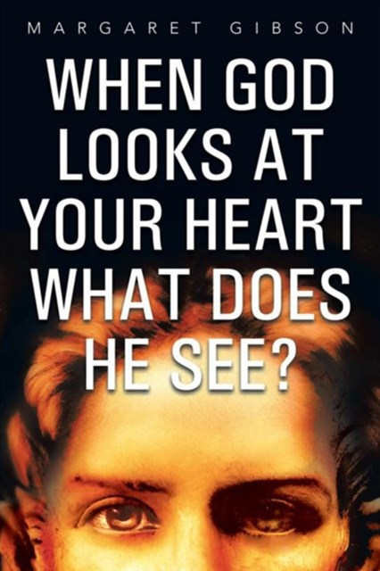 When God Looks at Your Heart What Does He See?