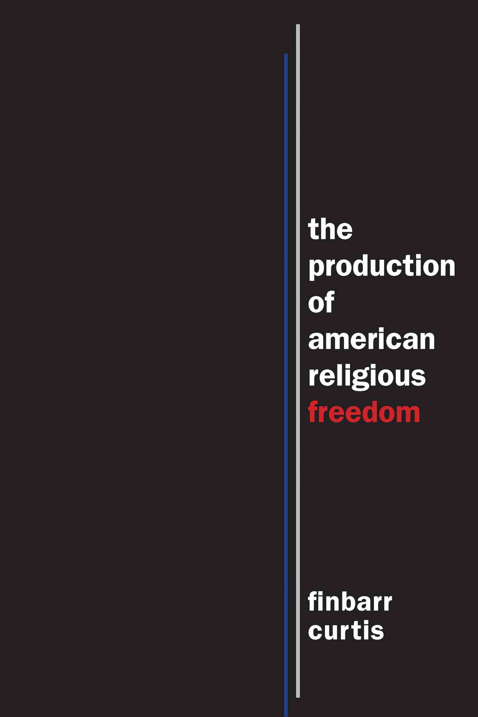 The Production of American Religious Freedom